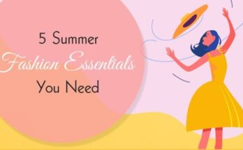 Five Summer Fashion Essentials You Need